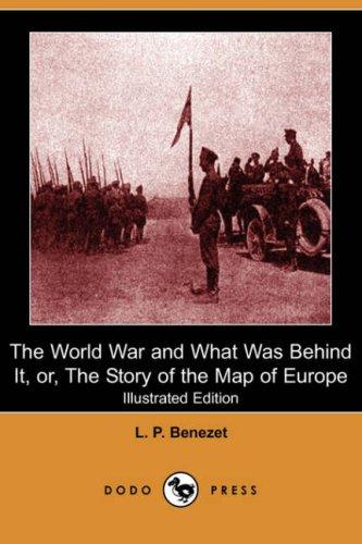 The World War and What Was Behind It, or, The Story of the Map of Europe (Illustrated Edition) (Dodo Press)