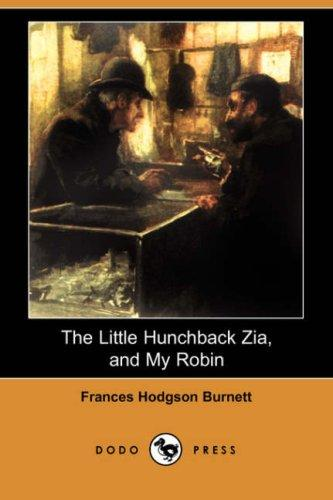 The Little Hunchback Zia, and My Robin by Frances Hodgson Burnett