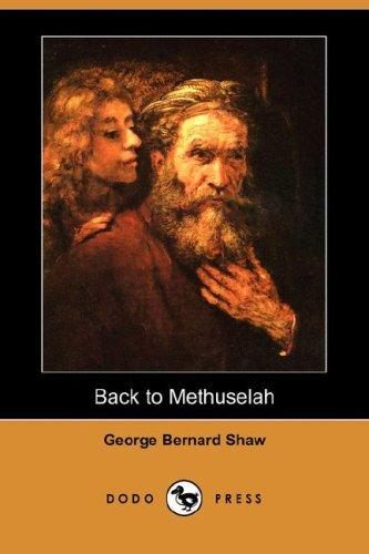 Back to Methuselah (Dodo Press) by George Bernard Shaw