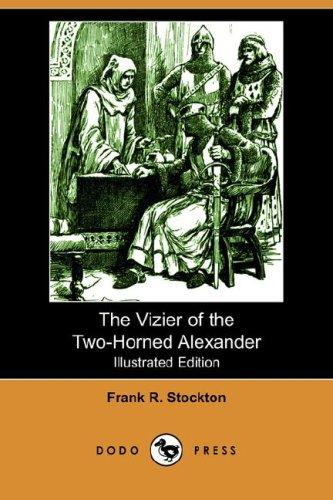 The Vizier of the Two-Horned Alexander (Illustrated Edition) (Dodo Press)