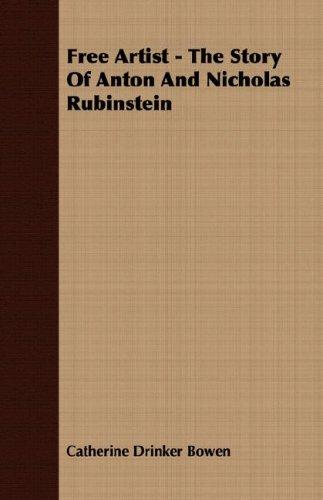 Free Artist - The Story Of Anton And Nicholas Rubinstein by Catherine Drinker Bowen