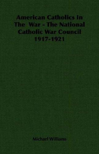 American Catholics In The  War - The National Catholic War Council 1917-1921 by Michael Williams