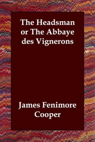 The Headsman or The Abbaye des Vignerons by James Fenimore Cooper