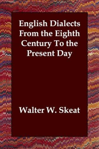 English dialects from the eighth century to the present day by Walter W. Skeat