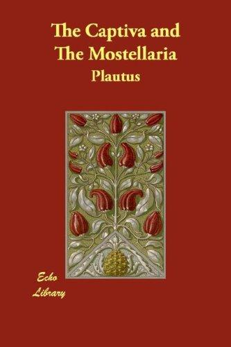 The Captiva and The Mostellaria by Titus Maccius Plautus