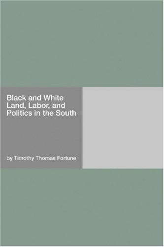 Black and White Land, Labor, and Politics in the South by Timothy Thomas Fortune