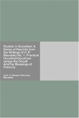 Studies in Occultism; A Series of Reprints from the Writings of H. P. Blavatsky No. 1 by H. P. Blavatsky