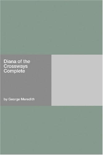 Diana of the Crossways  Complete by George Meredith