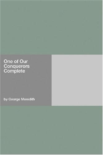One of Our Conquerors  Complete by George Meredith